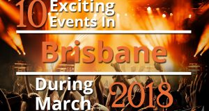 10 Exciting Events In Brisbane During March 2018