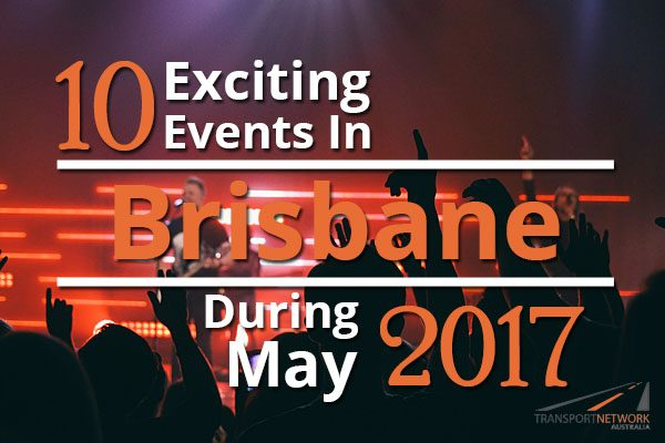 10 Exciting Events In Brisbane During May 2017