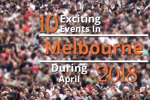 10 Exciting Events In Melbourne During April 2018