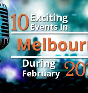 10 Exciting Events In Melbourne During February 2018
