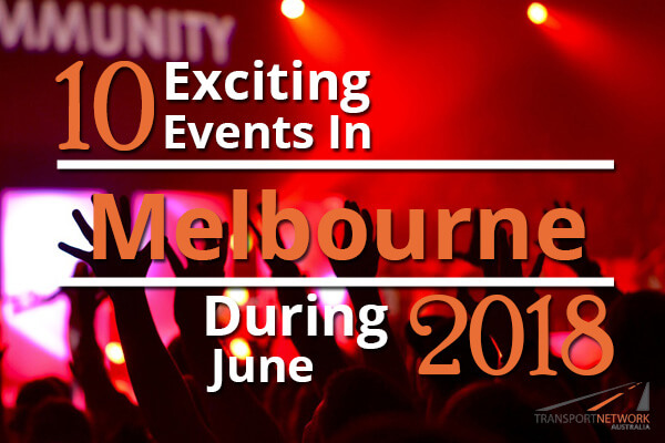 10 Exciting Events In Melbourne During June 2018