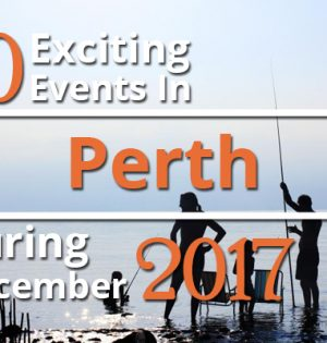 10 Exciting Events In Perth During December 2017