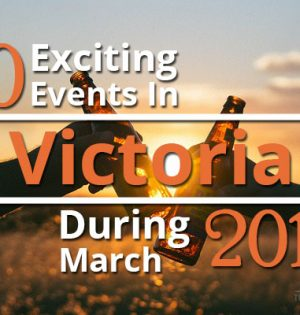 10 Exciting Events In Victoria During March 2017