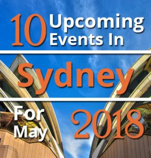 10 Upcoming Events In Sydney For May 2018