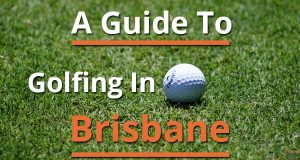 A Guide To Golfing In Brisbane