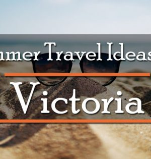 Summer Travel Ideas For Victoria