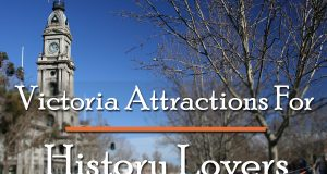 Victoria Attractions For History Lovers