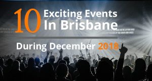 10 Exciting Events In Brisbane During December 2018