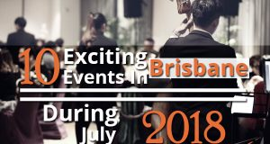 10 Exciting Events In Brisbane During July 2018