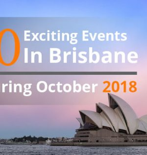 10 Exciting Events In Brisbane During October 2018