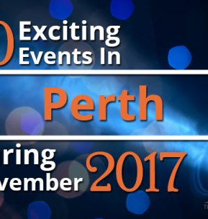 10 Exciting Events In Perth During November 2017