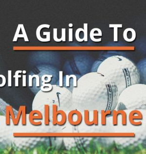 A Guide To Golfing In Melbourne