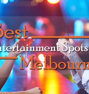 Best Entertainment Spots In Melbourne