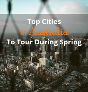 Top Cities In Australia To Tour During Spring